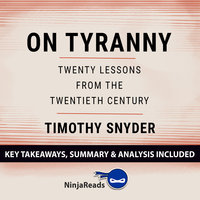 On Tyranny: Twenty Lessons from the Twentieth Century by Timothy Snyder: Key Takeaways, Summary & Analysis Included - Ninja Reads