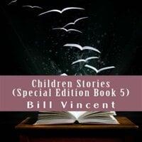Children Stories (Special Edition Book 5) - Bill Vincent