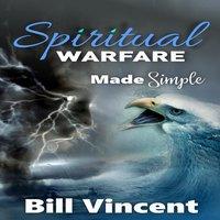 Spiritual Warfare Made Simple - Bill Vincent
