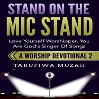 Stand On the Mic Stand: Love Yourself Worshipper, You Are God's Singer Of Songs - Tarupiwa Muzah