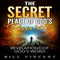 The Secret Place of God's Power - Bill Vincent