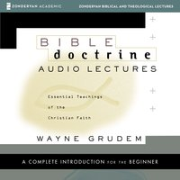 Bible Doctrine: Audio Lectures: Essential Teachings of the Christian Faith - Wayne A. Grudem