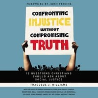 Confronting Injustice without Compromising Truth - 12 Questions Christians Should Ask About Social Justice - Thaddeus J. Williams