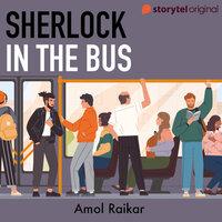 Sherlock In the Bus - Amol Raikar