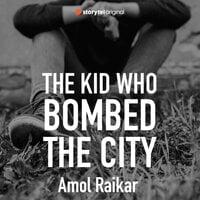 The Kid Who Bombed the City - Amol Raikar