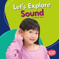 Let's Explore Sound - Walt K. Moon