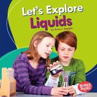 Let's Explore Liquids - Anne J. Spaight