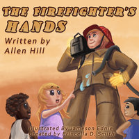 The Firefighter's Hands - Allen Hill