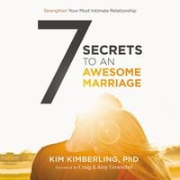 7 Secrets to an Awesome Marriage: Strengthen Your Most Intimate Relationship - Kim Kimberling, PhD