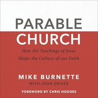 Parable Church - How the Teachings of Jesus Shape the Culture of Our Faith - John Driver, Mike Burnette