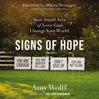Signs of Hope: How Small Acts of Love Can Change Your World - Amy Wolff