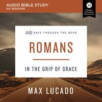 Romans: Audio Bible Studies - In the Grip of Grace - Max Lucado