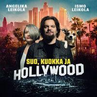 Suo, kuokka ja Hollywood - Ismo Leikola, Angelika Leikola