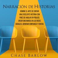 Narración de historias: Domine el arte de contar una excelente historia con fines de hablar en público, crear una marca en las redes sociales, generar confianza y ventas - Chase Barlow