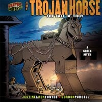 The Trojan Horse The Fall of Troy: a Greek Myth - Justine Fontes, Ron Fontes