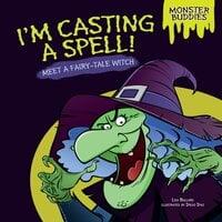 I'm Casting a Spell!: Meet a Fairy-tale Witch - Lisa Bullard