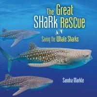 The Great Shark Rescue: Saving the Whale Sharks - Sandra Markle