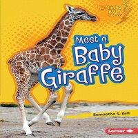 Meet a Baby Giraffe - Samantha S. Bell