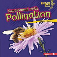 Experiment with Pollination - Nadia Higgins