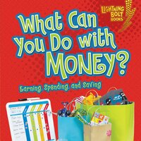 What Can You Do with Money?: Earning, Spending, and Saving - Jennifer S. Larson
