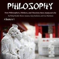Philosophy: How Philosophers, Thinkers, and Theorists Have Analyzed Life - Hector Janssen, Philip Rivaldi, Gary Dankock, Cruz Matthews