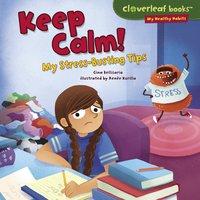 Keep Calm!: My Stress-Busting Tips - Gina Bellisario