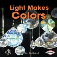 Light Makes Colors - Jennifer Boothroyd
