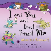 I and You and Don't Forget Who What Is a Pronoun? - Brian P. Cleary, Brian Gable