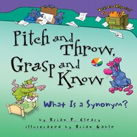 Pitch and Throw, Grasp and Know What Is a Synonym? - Brian P. Cleary, Brian Gable