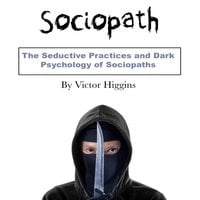 Sociopath: The Difficulty of Sociopaths and Psychopaths - Victor Higgins