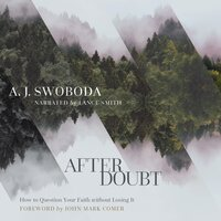 After Doubt: How to Question Your Faith without Losing It - A.J. Swoboda