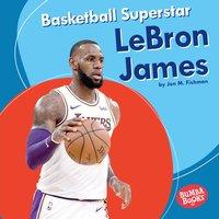 Basketball Superstar LeBron James - Jon M. Fishman