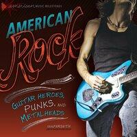 American Rock Guitar Heroes, Punks, and Metalheads - Erik Farseth