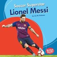 Soccer Superstar Lionel Messi - Jon M. Fishman