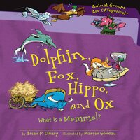 Dolphin, Fox, Hippo, and Ox What Is a Mammal? - Brian P. Cleary