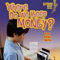 Where Do We Keep Money? How Banks Work - Jennifer S. Larson