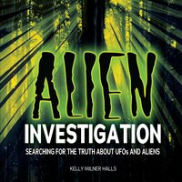 Alien Investigation: Searching for the Truth about UFOs and Aliens - Kelly Milner Halls