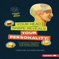 Your Head Shape Reveals Your Personality!: Science's Biggest Mistakes About the Human Body - Christine Zuchora-Walske