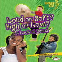 Loud or Soft? High or Low?: A Look at Sound - Jennifer Boothroyd