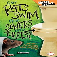 Can Rats Swim from Sewers into Toilets?: And Other Questions About Your Home - Alison Behnke