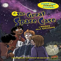 The Great Space Case A Mystery about Astronomy - Lynda Beauregard