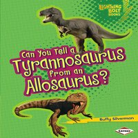 Can You Tell a Tyrannosaurus from an Allosaurus? - Buffy Silverman