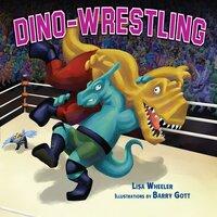 Dino-Wrestling - Lisa Wheeler