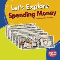 Let's Explore Spending Money - Laura Hamilton Waxman