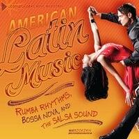 American Latin Music Rumba Rhythms, Bossa Nova, and the Salsa Sound - Matt Doeden