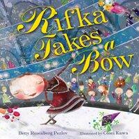 Rifka Takes a Bow - Rebecca Rosenberg Perlov
