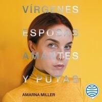 Vírgenes, esposas, amantes y putas - Amarna Miller