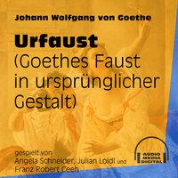 Urfaust - Goethes Faust in ursprünglicher Gestalt - Johann Wolfgang von Goethe