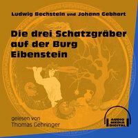 Die drei Schatzgräber auf der Burg Eibenstein - Ludwig Bechstein, Johann Gebhart