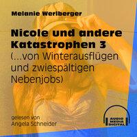 ...von Winterausflügen und zwiespältigen Nebenjobs - Nicole und andere Katastrophen, Folge 3 - Melanie Werlberger
